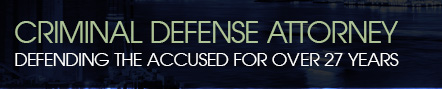 Criminal Defense Attorney, Defending the Accused for Over 23 Years